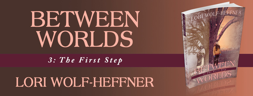 "Cover image of ""Between Worlds 3: The First Step,"" by Lori Wolf-Heffner"