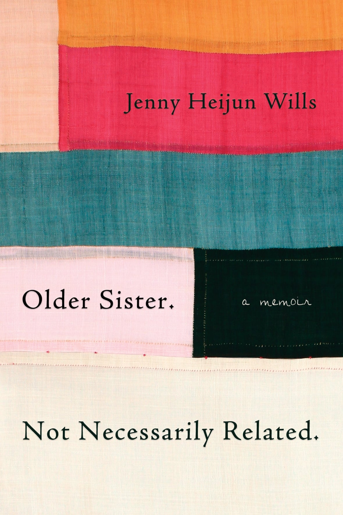 "Cover of ""Older Sister. Not Necessarily Related. A Memoir,"" by Jenny Heijun Wills"